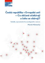 Česká republika v Evropské unii - Co občané oČekávají a Čeho se obávají?